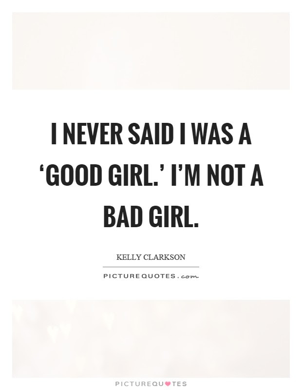 I Never Said I Was A Good Girl Im Not A Bad Girl Picture Quotes