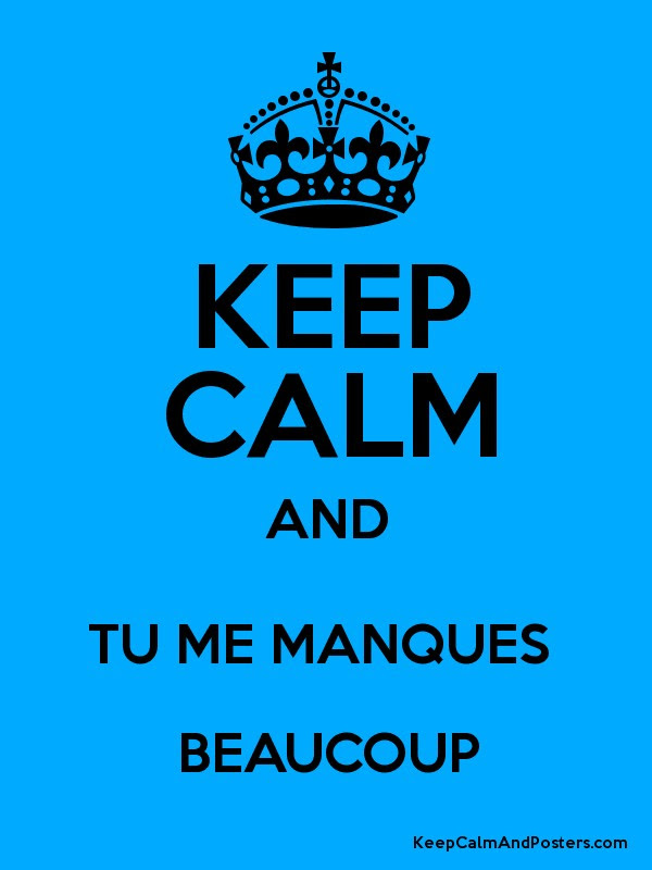 Keep Calm And Tu Me Manques Beaucoup Keep Calm And Posters