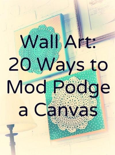 Wall art - 20 ways to Mod Podge canvas. - Mod Podge Rocks