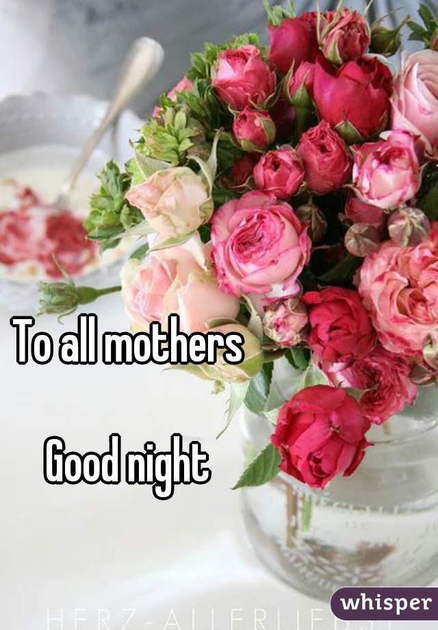To All Mothers Good Night