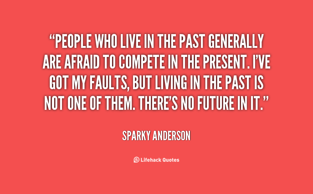 Quotes About Past In General 36 Quotes