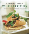 Cooking with Wholefoods: a Guide to Healthy Natural Ingredients, and How to Use Them with 100 Delicious Recipes