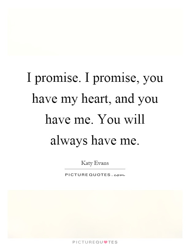 I Promise I Promise You Have My Heart And You Have Me You