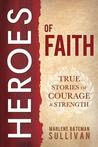 Heroes of Faith: True Stories of Courage and Strength