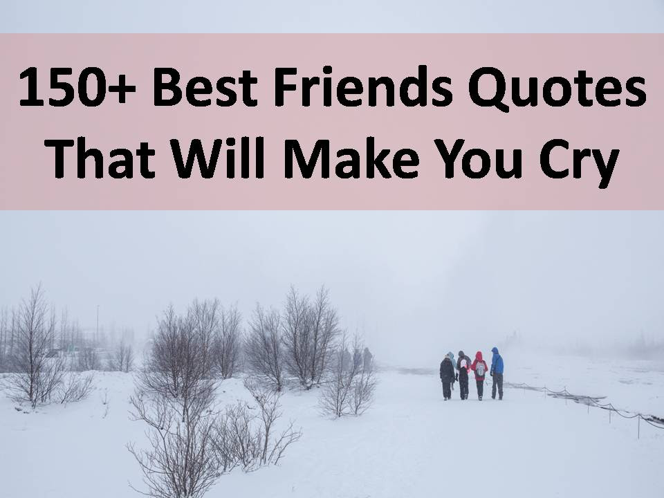 150 Best Friends Quotes That Will Make You Cry