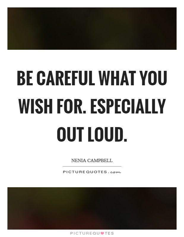 Be Careful What You Wish For Especially Out Loud Picture Quotes