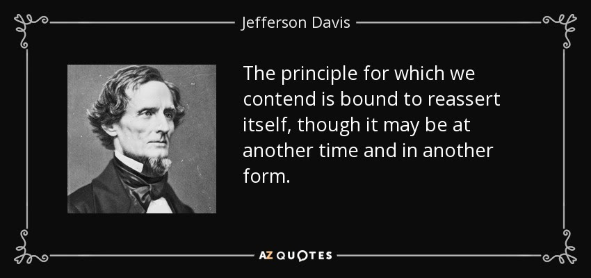 http://www.azquotes.com/picture-quotes/quote-the-principle-for-which-we-contend-is-bound-to-reassert-itself-though-it-may-be-at-another-jefferson-davis-65-85-94.jpg