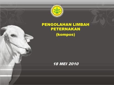 18 MEI 2010 PENGOLAHAN LIMBAH PETERNAKAN (kompos).
