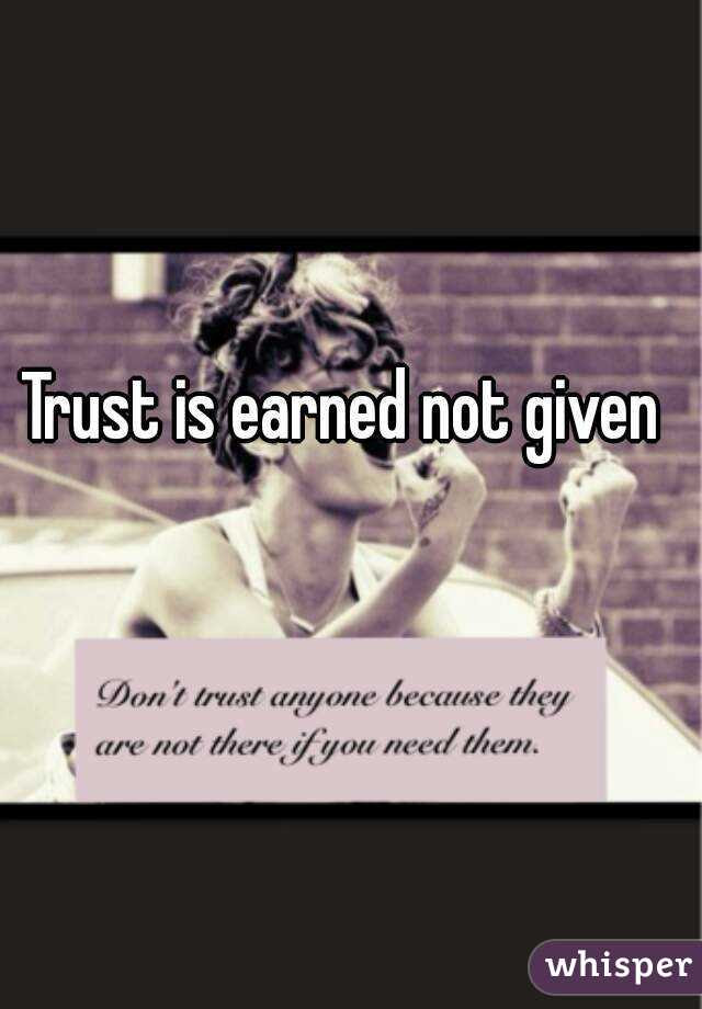 Trust Is Earned Not Given