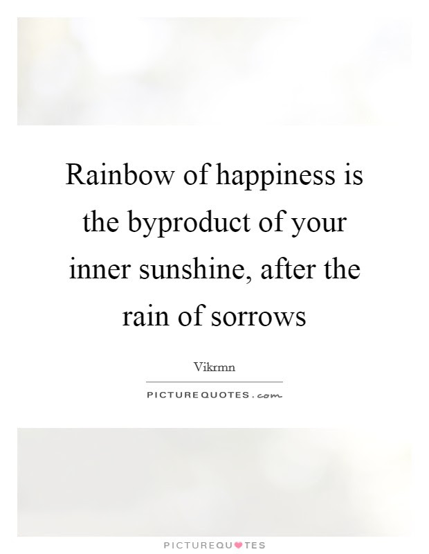 Rainbow Of Happiness Is The Byproduct Of Your Inner Sunshine