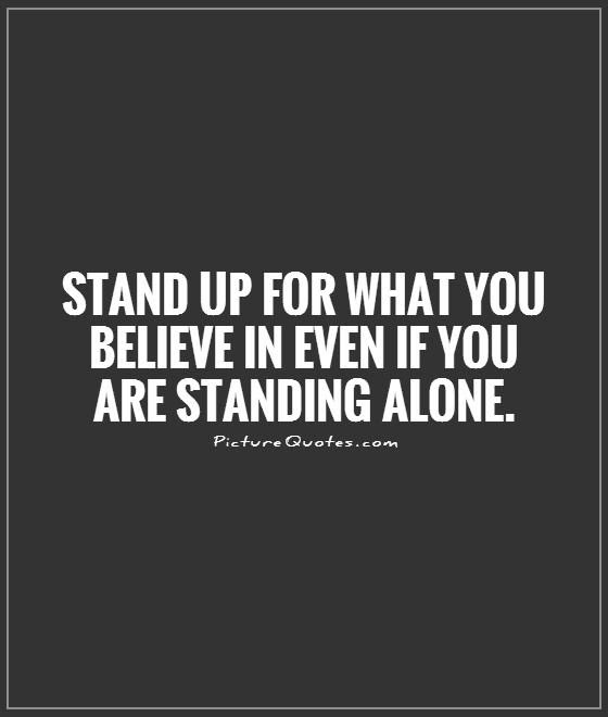 Standing Alone Quotes Sayings Standing Alone Picture Quotes
