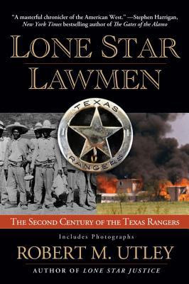 Lone Star Lawmen The Second Century Of The Texas Rangers