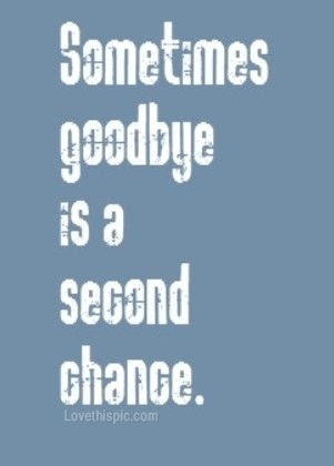 Sometimes Goodbye Is A Second Chance Pictures Photos And Images