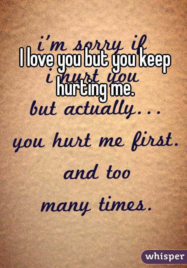 I Love You But You Keep Hurting Me