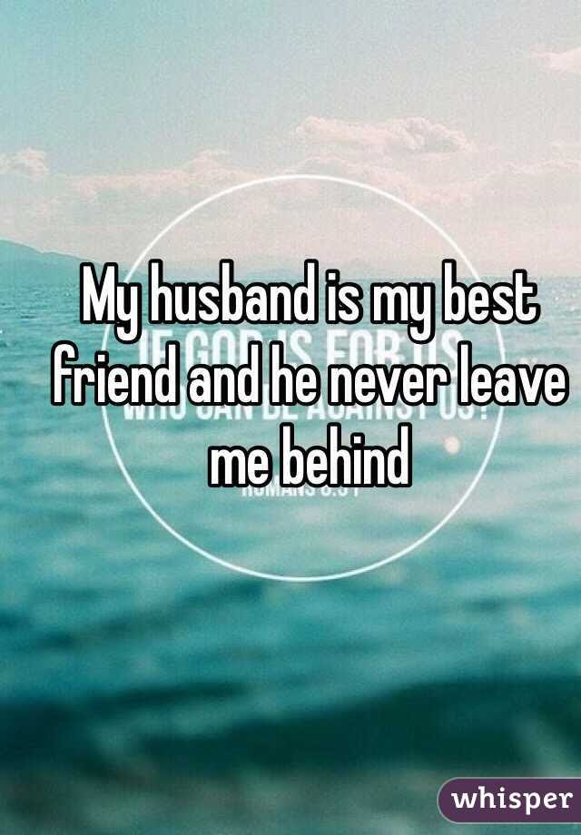 My Husband Is My Best Friend And He Never Leave Me Behind