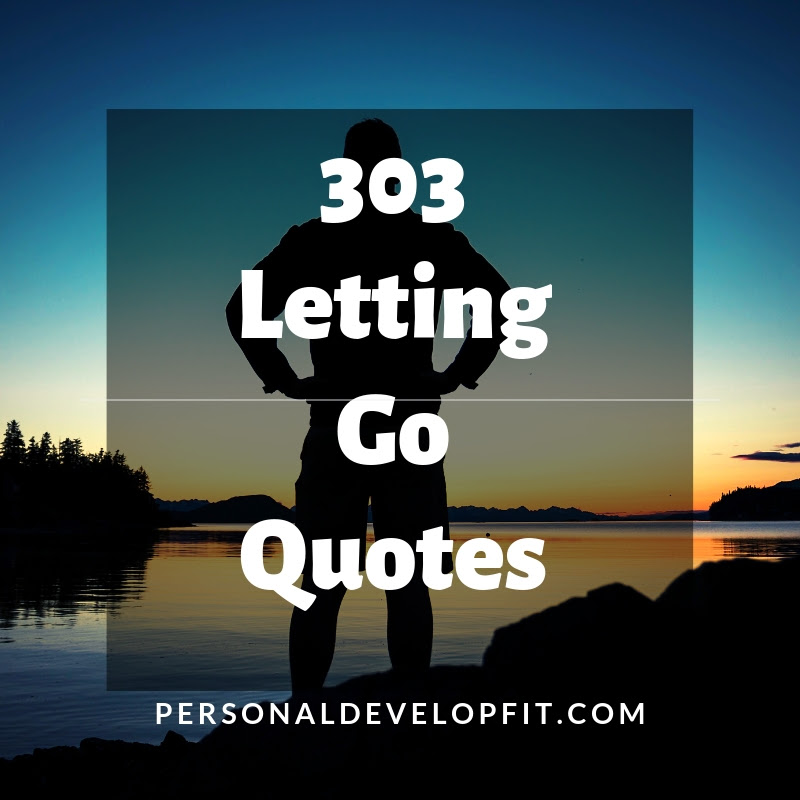 303 Of The Best Letting Go Quotes