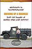 Brewing Up a Business: Adventures in Entrepreneurship from the Founder of Dogfish Head Craft Brewery, by Sam Calagione