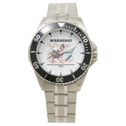 Warning! Malfunctioning Neurotransmitters Inside Wrist Watch