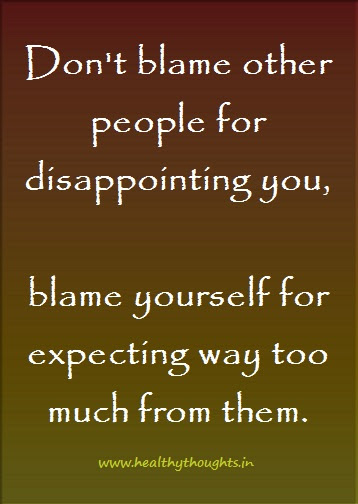 Dont Blame Others For Disappointing You Blame Yourself For