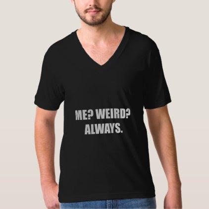 Me Weird Always T-Shirt