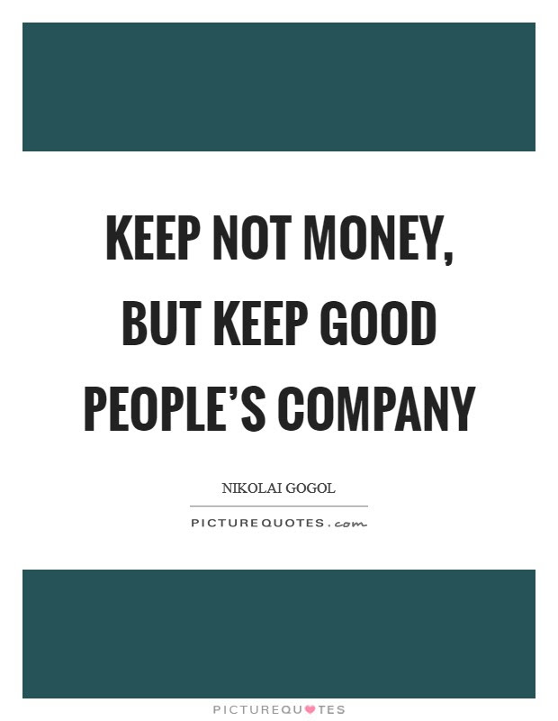 Keep Not Money But Keep Good Peoples Company Picture Quotes