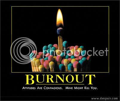 Burnout. Attitudes are contagious. Mine might kill you.