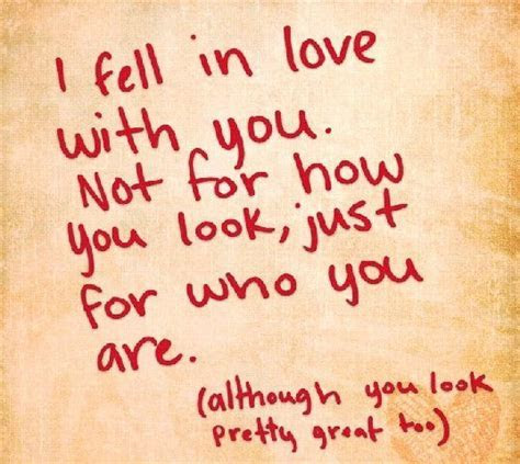 I Fell In Love With You. Not For How You Look, Just For