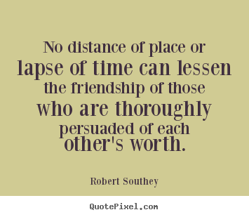 Friendship Quotes No Distance Of Place Or Lapse Of Time Can Lessen