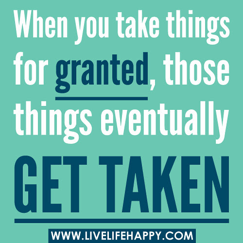 When You Take Things For Granted Live Life Happy