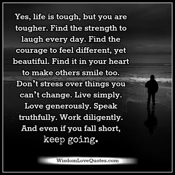 Life Is Tough But You Are Tougher Wisdom Love Quotes