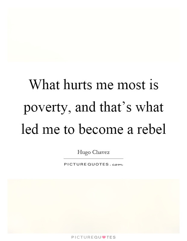 What Hurts Me Most Is Poverty And Thats What Led Me To Become