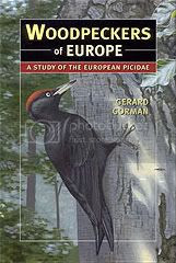 Woodpeckers of Europe - A Study of the European Picidae