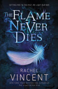 Title: The Flame Never Dies, Author: Rachel Vincent