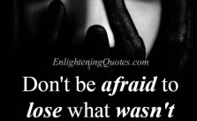 Dont Be Afraid To Lose What Wasnt Meant To Be Enlightening Quotes