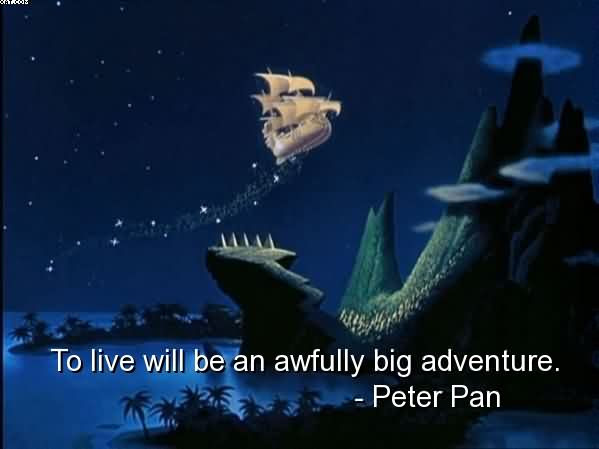 To Live Will Be An Awfully Big Adventure Peter Pan