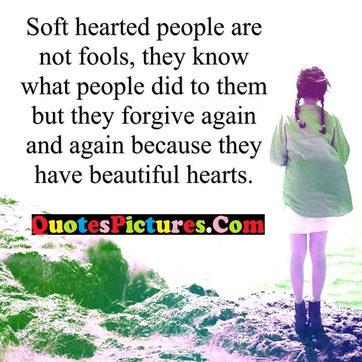 Beautiful Heart Quote About Soft Hearts Quotespicturescom