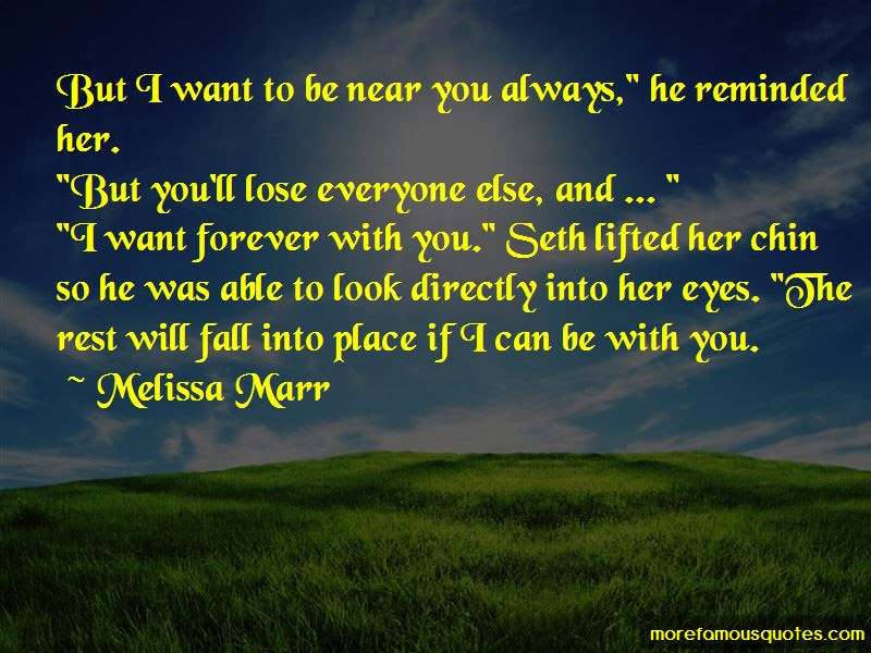 Want To Be Near You Quotes Top 43 Quotes About Want To Be Near You