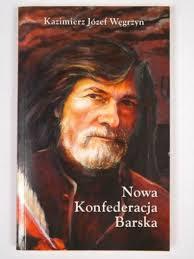 Węgrzyn Kazimierz Józef - Nowa Konfederacja Barska. Dodaj do ulubionych