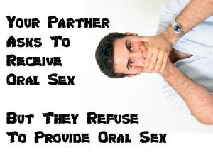 Your Partner asks to receive oral sex but they refuse to provide oral sex