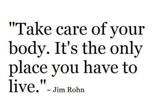 Take Care Of Your Body Its The Only Place You Have To Live Jim