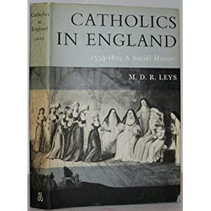 CATHOLICS IN ENGLAND 1559-1829: A Social History.