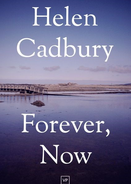 Forever, Now, by Helen Cadbury