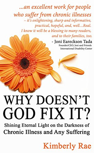 Why Doesn't God Fix It?: Shining Eternal Light on the Darkness of Chronic Illness and Any Suffering