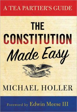 The Constitution Made Easy A Tea Partiers Guide