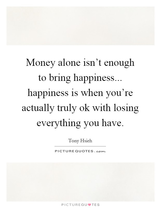 Money Alone Isnt Enough To Bring Happiness Happiness Is When