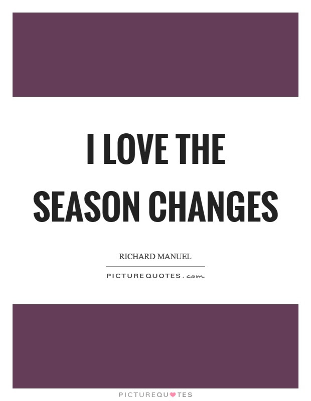 I Love The Season Changes Picture Quotes