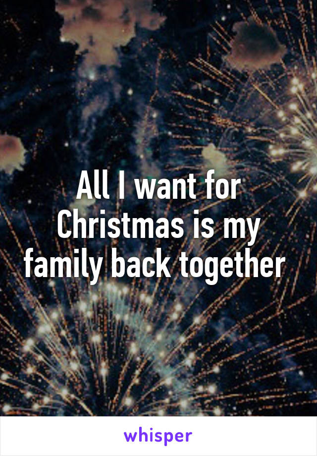 All I Want For Christmas Is My Family Back Together