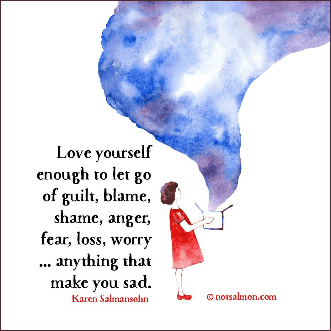 Love Yourself Enough To Let Go Of Blame Guilt Shame Loss Anger