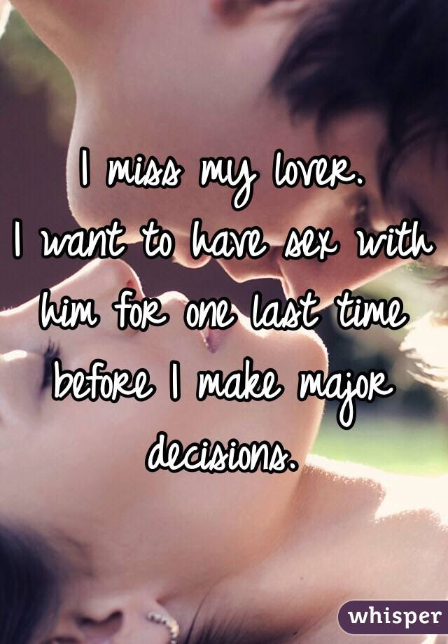 I Miss My Lover I Want To Have Sex With Him For One Last Time Before