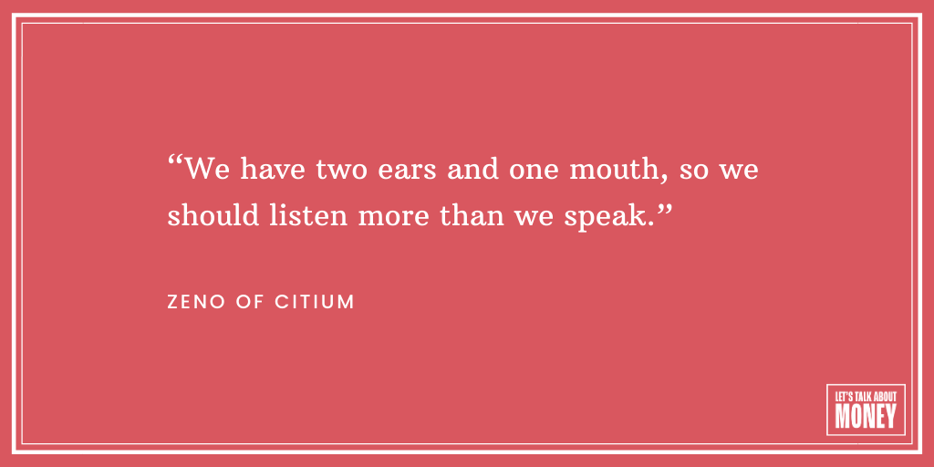 "Zeno of Citium - ""We have two ears and one mouth, so we should listen more than we speak."""